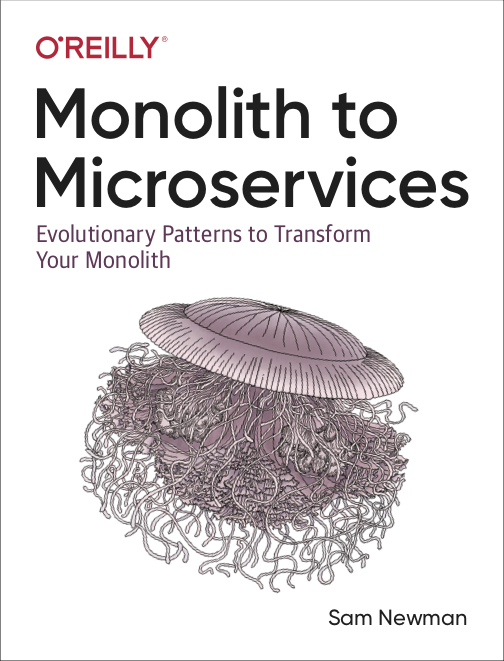 Monolith To Microservices, a new book by Sam Newman, published by O'Reilly